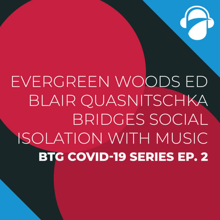 COVID-19 Series Ep. 2: Evergreen Woods ED Blair Quasnitschka Bridges Social Isolation With Music