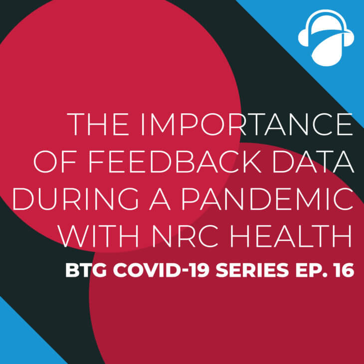 BTG COVID-19 Ep. 16: The Importance of Feedback Data During a Pandemic with NRC Health